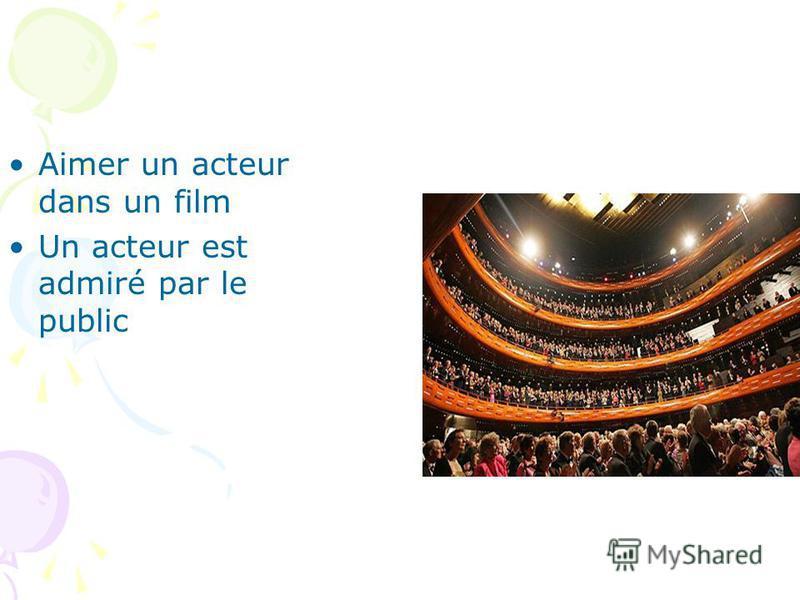 Aimer un acteur dans un film Un acteur est admiré par le public