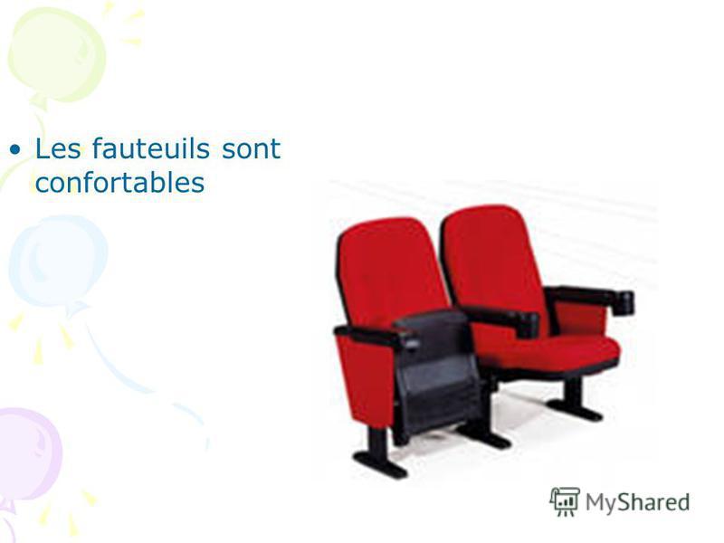 Les fauteuils sont confortables