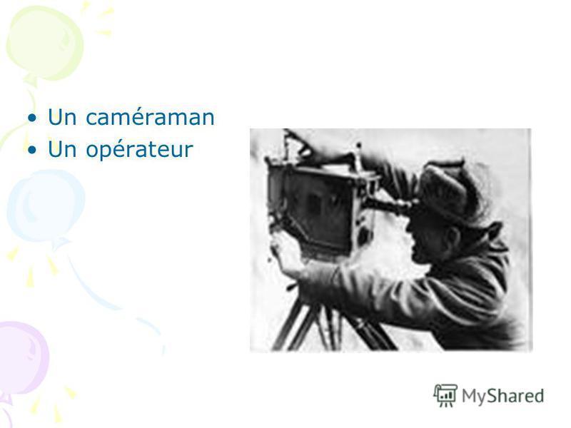 Un caméraman Un opérateur