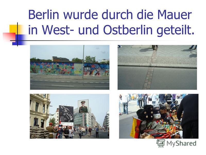 Berlin wurde durch die Mauer in West- und Ostberlin geteilt.