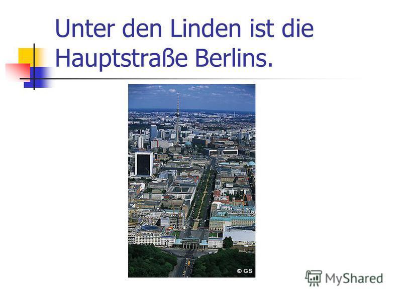 Unter den Linden ist die Hauptstraße Berlins.
