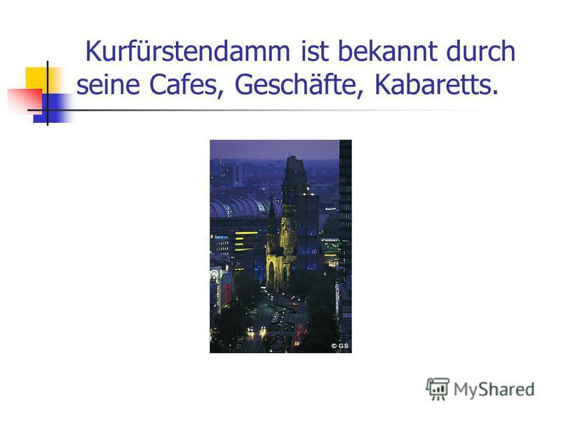 Kurfürstendamm ist bekannt durch seine Cafes, Geschäfte, Kabaretts.