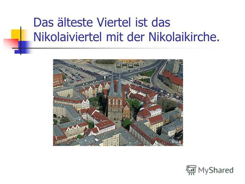 Das älteste Viertel ist das Nikolaiviertel mit der Nikolаikirche.