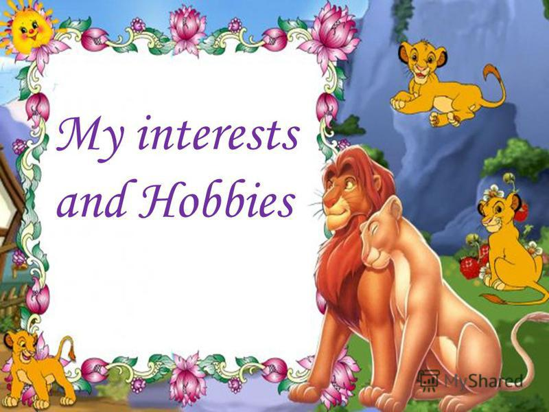 My interests and Hobbies