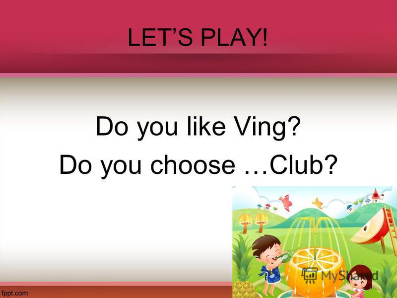 LETS PLAY! Do you like Ving? Do you choose …Club?