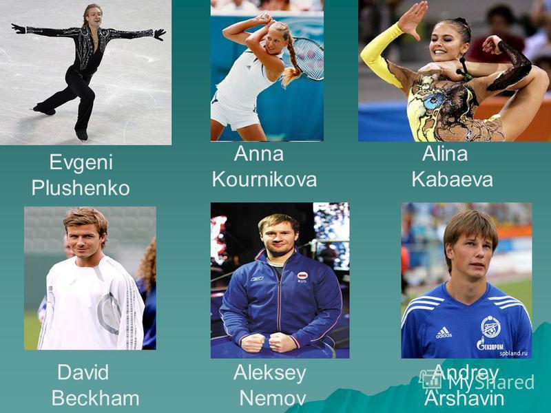 Evgeni Plushenko Anna Kournikova Alina Kabaeva David Beckham Aleksey Nemov Andrey Arshavin