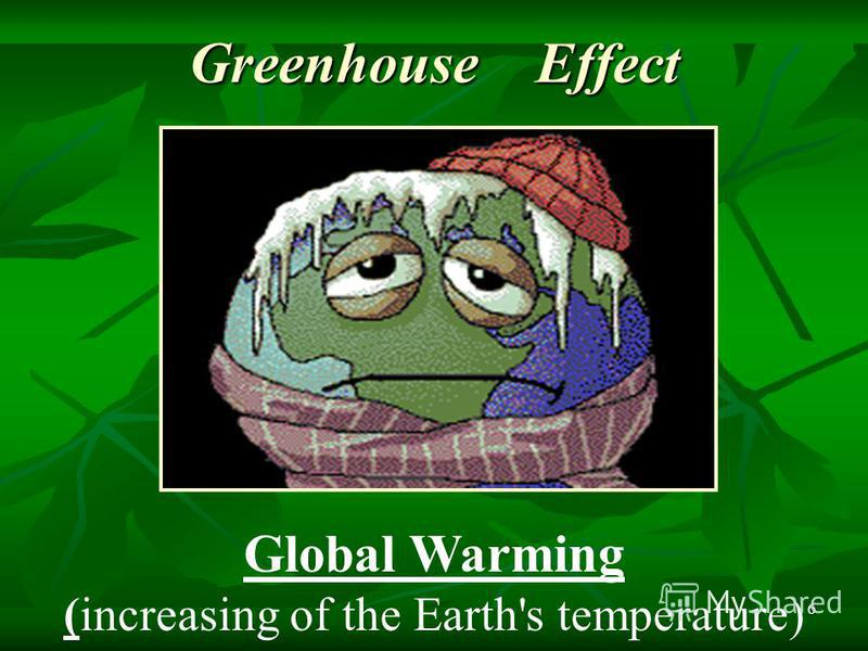 6 Greenhouse Effect Global Warming (increasing of the Earth's temperature)