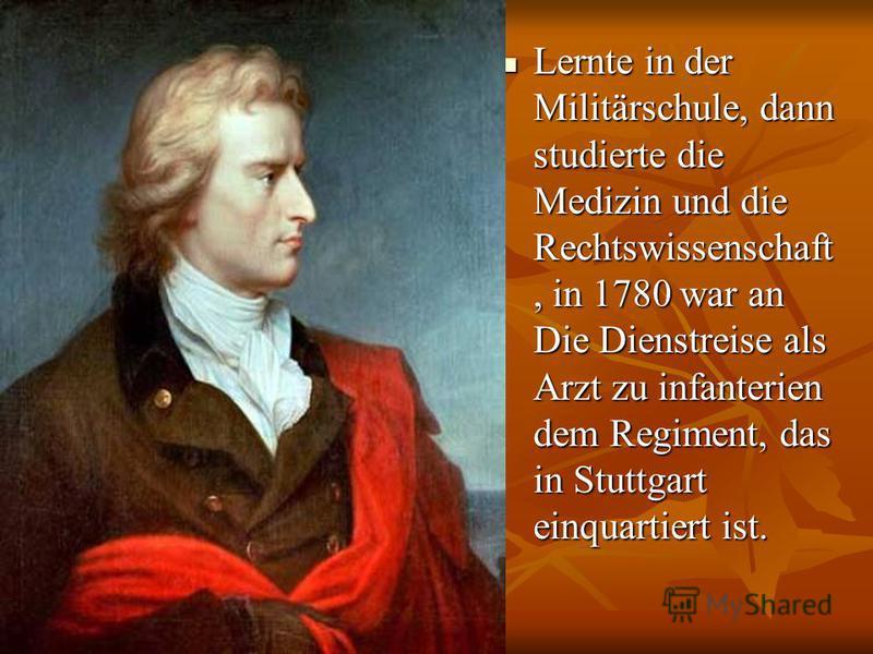 Lernte in der Militärschule, dann studierte die Medizin und die Rechtswissenschaft, in 1780 war an Die Dienstreise als Arzt zu infanterien dem Regiment, das in Stuttgart einquartiert ist. Lernte in der Militärschule, dann studierte die Medizin und di