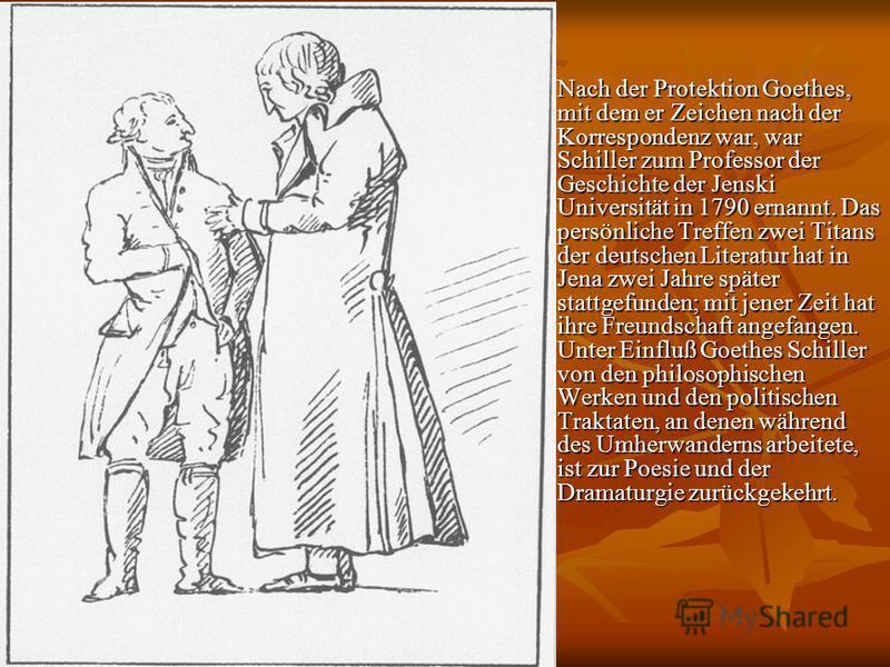 Nach der Protektion Goethes, mit dem er Zeichen nach der Korrespondenz war, war Schiller zum Professor der Geschichte der Jenski Universität in 1790 ernannt. Das persönliche Treffen zwei Titans der deutschen Literatur hat in Jena zwei Jahre später st
