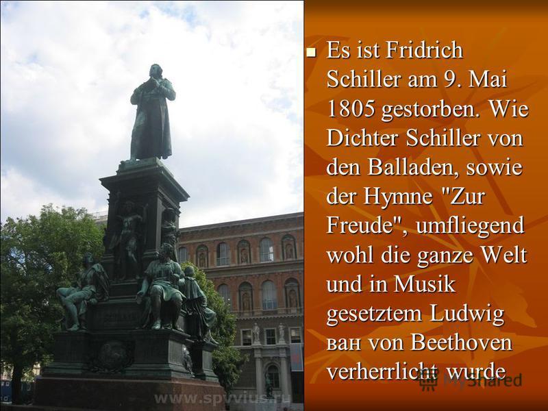 Es ist Fridrich Schiller am 9. Mai 1805 gestorben. Wie Dichter Schiller von den Balladen, sowie der Hymne