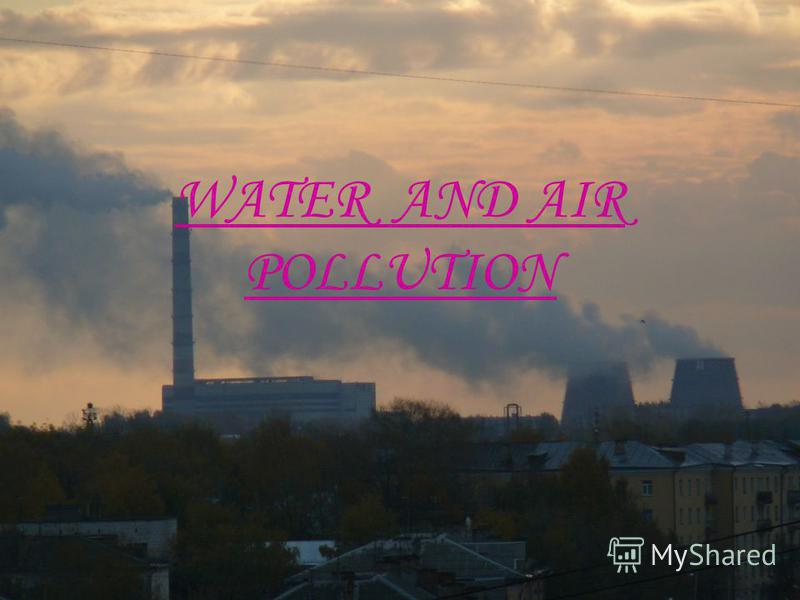 WATER AND AIR POLLUTION