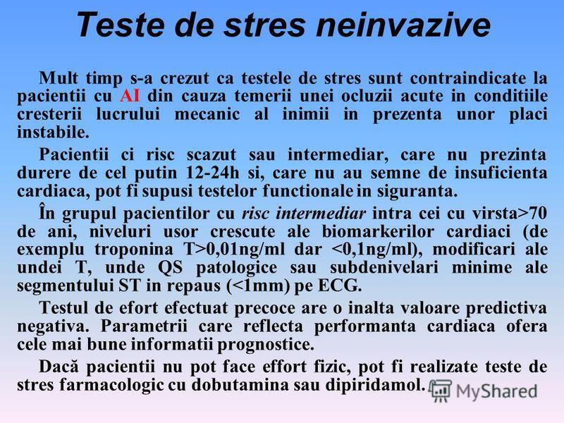 Teste de stres neinvazive Mult timp s-a crezut ca testele de stres sunt contraindicate la pacientii cu AI din cauza temerii unei ocluzii acute in conditiile cresterii lucrului mecanic al inimii in prezenta unor placi instabile. Pacientii ci risc scaz