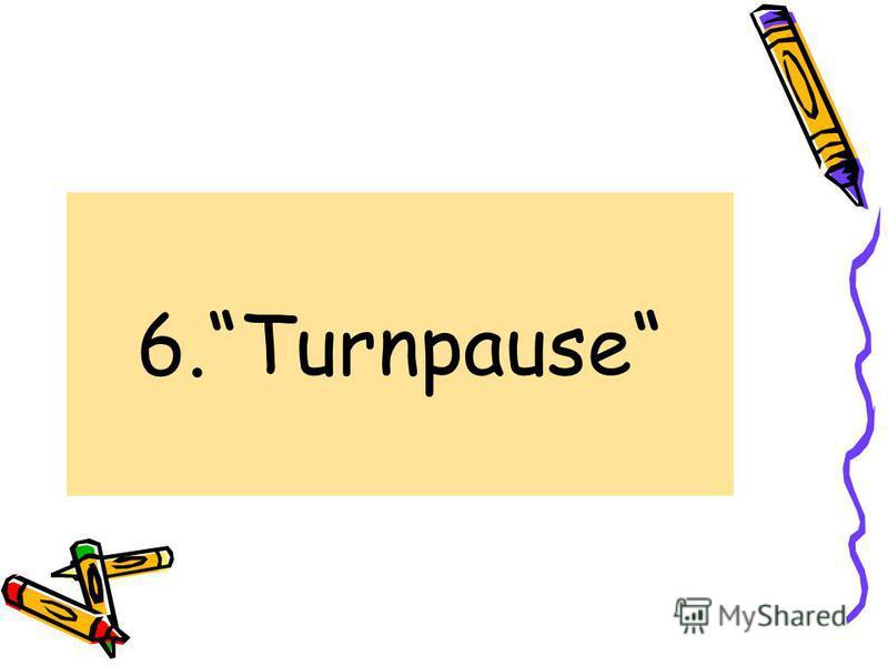 6.Turnpause