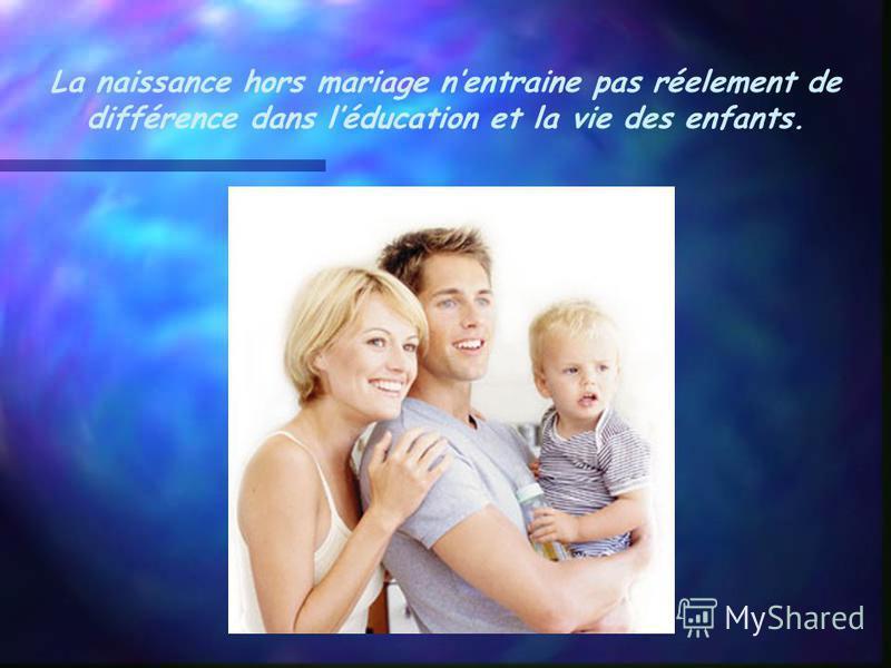 Le mariage nest plus considéré comme indispensable pour accueillir un enfant.