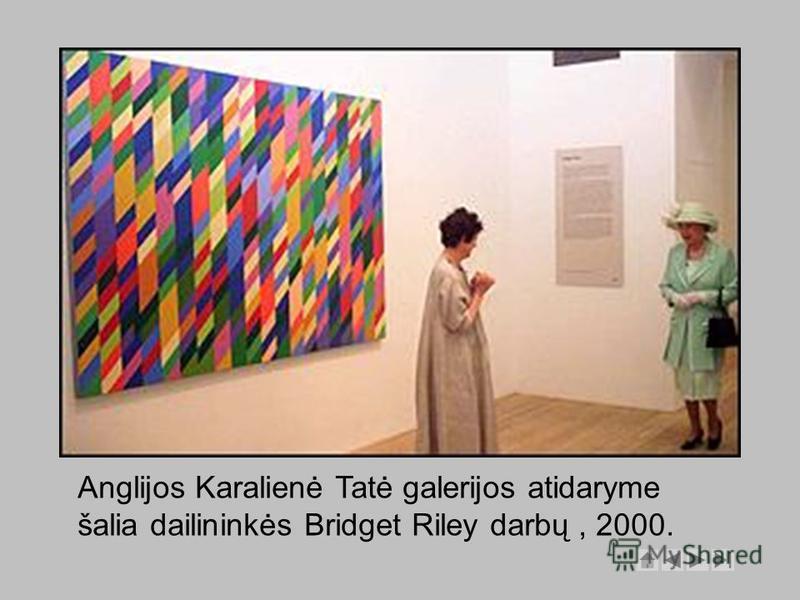 Anglijos Karalienė Tatė galerijos atidaryme šalia dailininkės Bridget Riley darbų, 2000.