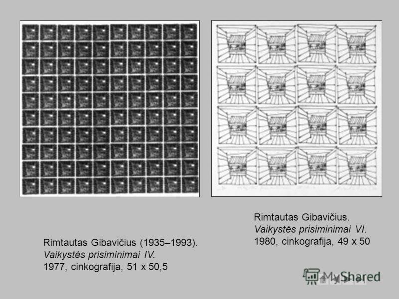 Rimtautas Gibavičius (1935–1993). Vaikystės prisiminimai IV. 1977, cinkografija, 51 x 50,5 Rimtautas Gibavičius. Vaikystės prisiminimai VI. 1980, cinkografija, 49 x 50