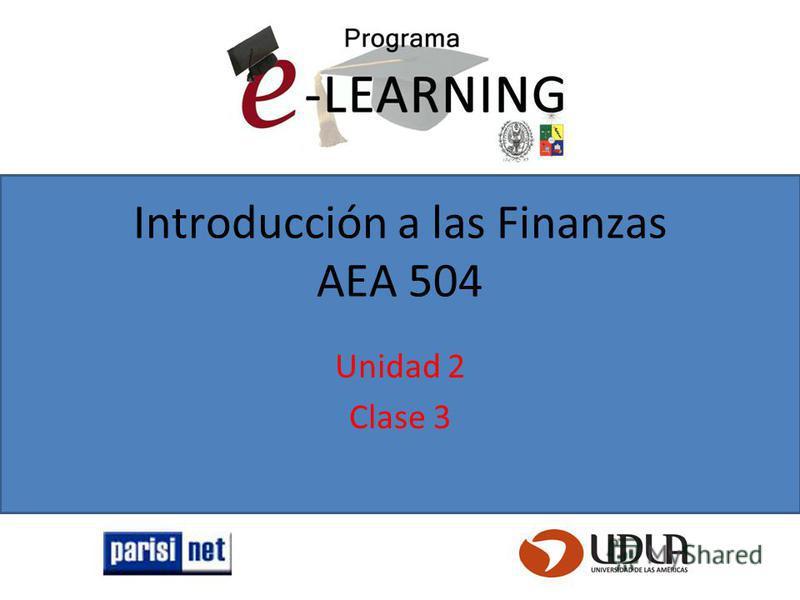 Introducción a las Finanzas AEA 504 Unidad 2 Clase 3