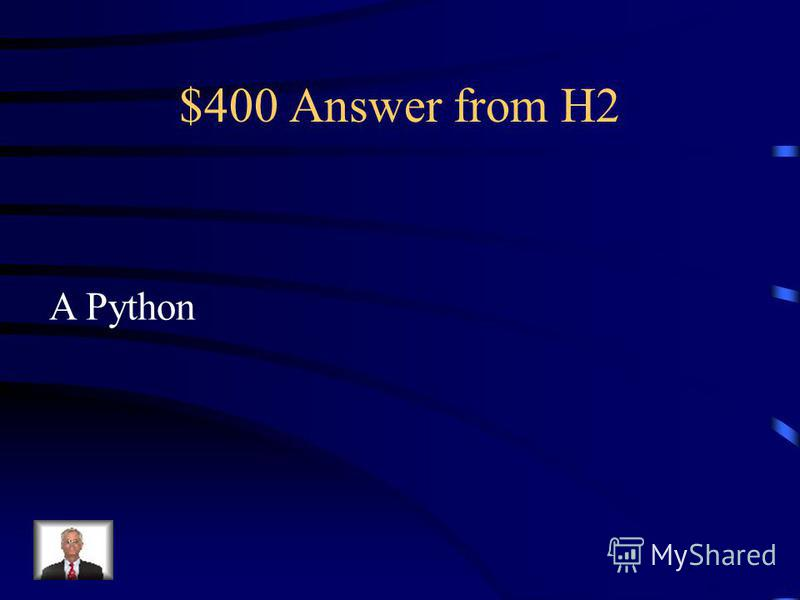 $400 Question from H2 What snake is the longest in the world ?