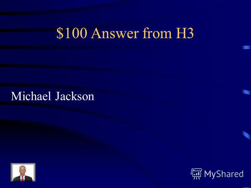 $100 Question from H3 Who is the king of pop music ?