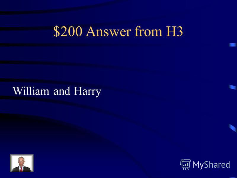 $200 Question from H3 What are the names of Princess Diana`s sons ?