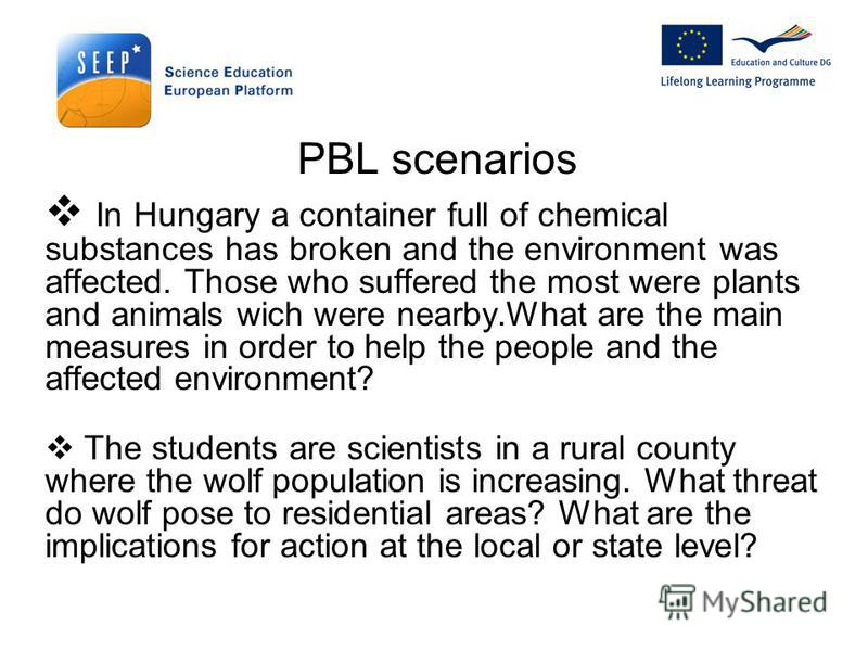 PBL scenarios In Hungary a container full of chemical substances has broken and the environment was affected. Those who suffered the most were plants and animals wich were nearby.What are the main measures in order to help the people and the affected