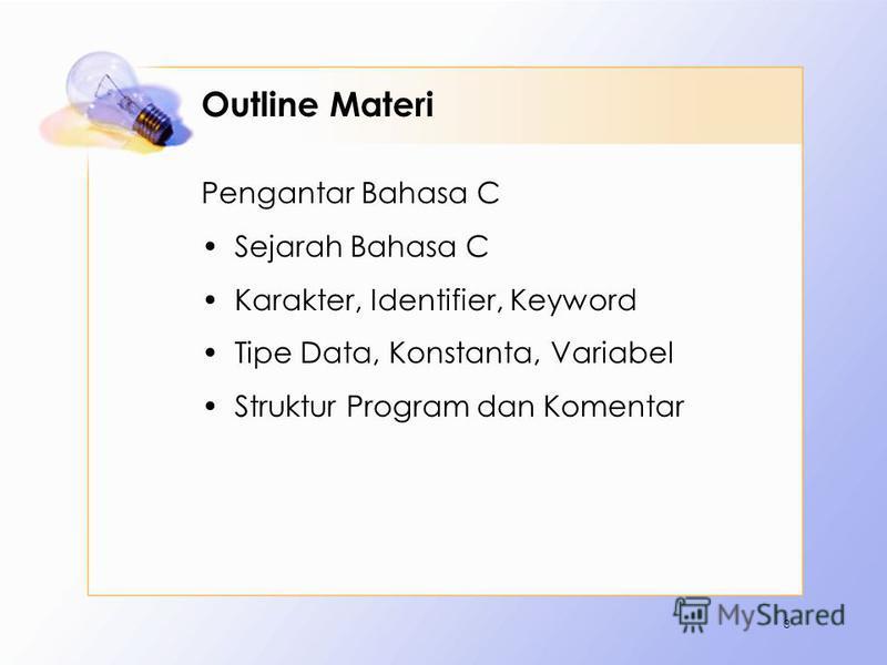 Outline Materi Pengantar Bahasa C Sejarah Bahasa C Karakter, Identifier, Keyword Tipe Data, Konstanta, Variabel Struktur Program dan Komentar 3