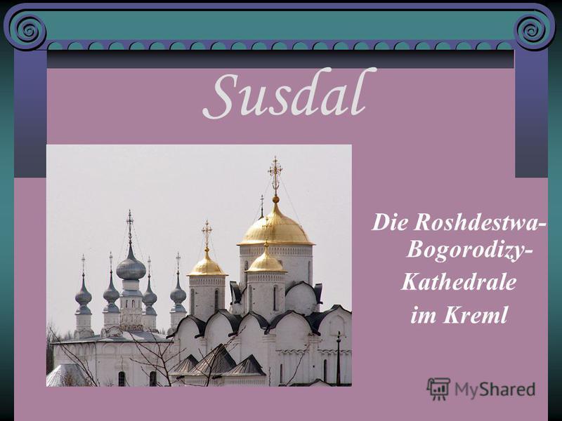 Susdal Die Roshdestwa- Bogorodizy- Kathedrale im Kreml