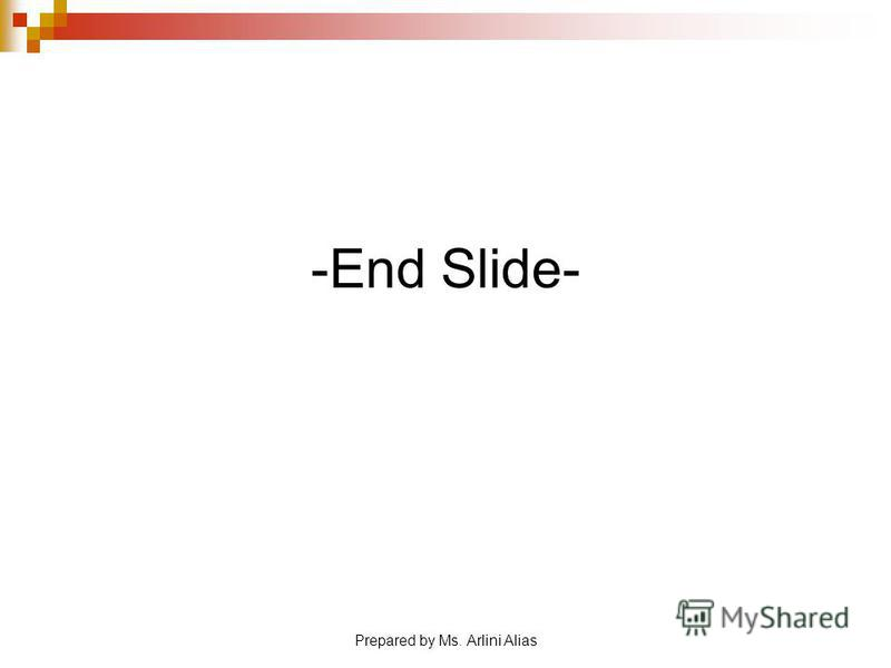 Prepared by Ms. Arlini Alias -End Slide-