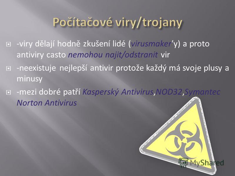 -viry dělají hodně zkušení lidé (virusmakery) a proto antiviry casto nemohou najit/odstranit vir -neexistuje nejlepší antivir protože každý má svoje plusy a minusy -mezi dobré patří Kasperský Antivirus,NOD32,Symantec Norton Antivirus
