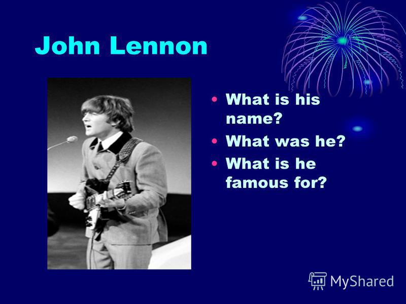 John Lennon What is his name? What was he? What is he famous for?