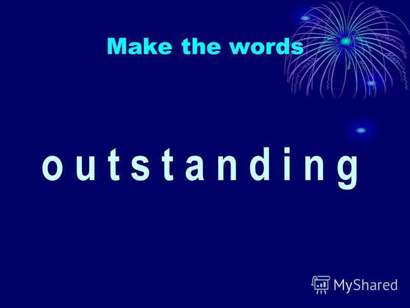Make the words o u t s t a n d i n g