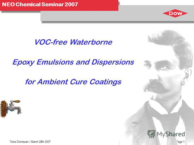 NEO Chemical Seminar 2007 Toine Dinnissen / March 28th 2007Page 1 VOC-free Waterborne Epoxy Emulsions and Dispersions for Ambient Cure Coatings