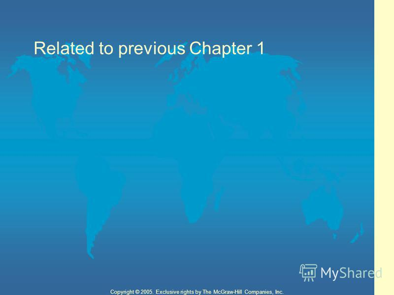 2 Copyright © 2005. Exclusive rights by The McGraw-Hill Companies, Inc. Related to previous Chapter 1
