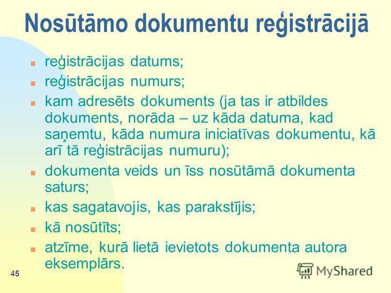 44 2. lappusē n vadības rezolūcija; n kam un kad nodots izpildei; n izpildes termiņš; n paraksts par saņemšanu izpildei; n atzīme par dokumenta izpildi un atbildes nosūtīšanu; n atzīme, kurā lietā ievietots dokuments.