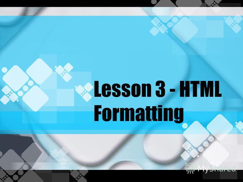 Lesson 3 - HTML Formatting