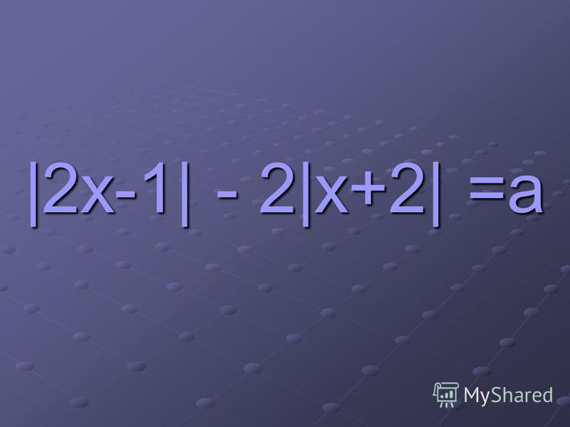 |2x-1| - 2|x+2| =a