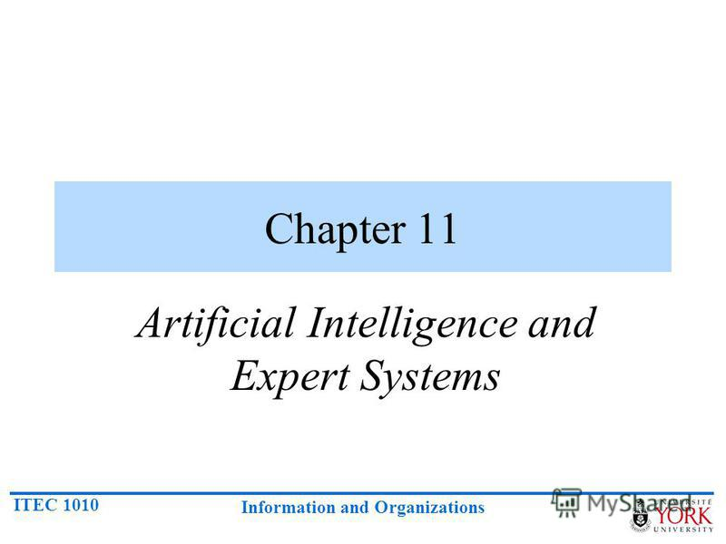 ITEC 1010 Information and Organizations Chapter 11 Artificial Intelligence and Expert Systems