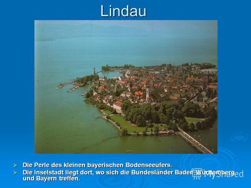 Lindau Die Perle des kleinen bayerischen Bodenseeufers. Die Perle des kleinen bayerischen Bodenseeufers. Die Inselstadt liegt dort, wo sich die Bundesländer Baden-Württemberg und Bayern treffen. Die Inselstadt liegt dort, wo sich die Bundesländer Bad