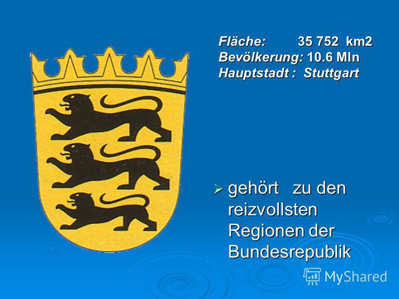 Fläche: 35 752 km2 Bevölkerung: 10.6 Mln Hauptstadt : Stuttgart gehört zu den reizvollsten Regionen der Bundesrepublik gehört zu den reizvollsten Regionen der Bundesrepublik