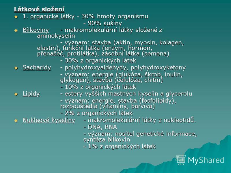 Látkové složení 1. organické látky - 30% hmoty organismu 1. organické látky - 30% hmoty organismu - 90% sušiny Bílkoviny - makromolekulární látky složené z aminokyselin Bílkoviny - makromolekulární látky složené z aminokyselin - význam: stavba (aktin