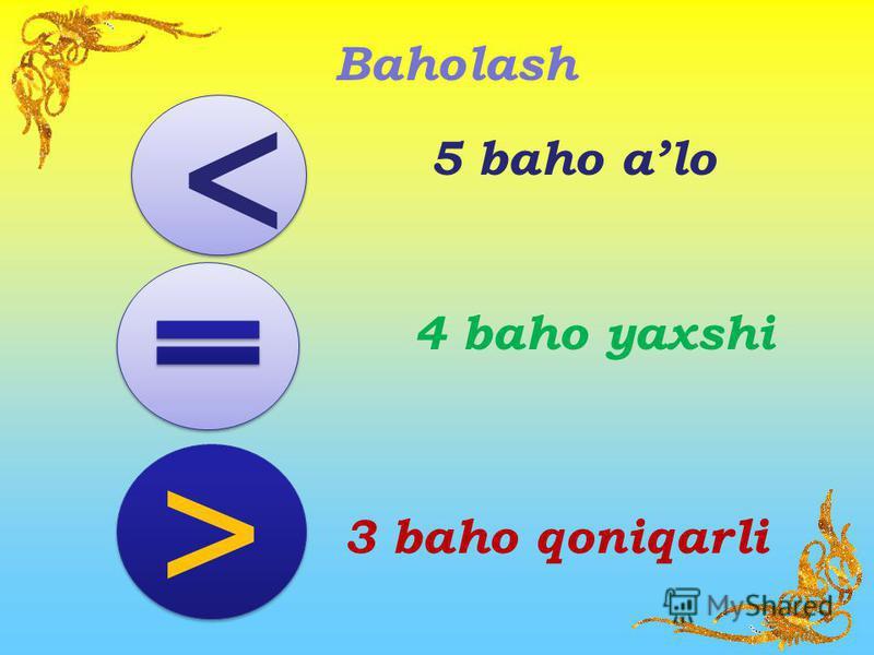 Baholash < < > > 5 baho alo 4 baho yaxshi 3 baho qoniqarli