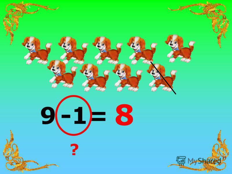 9 = ? 8 -1