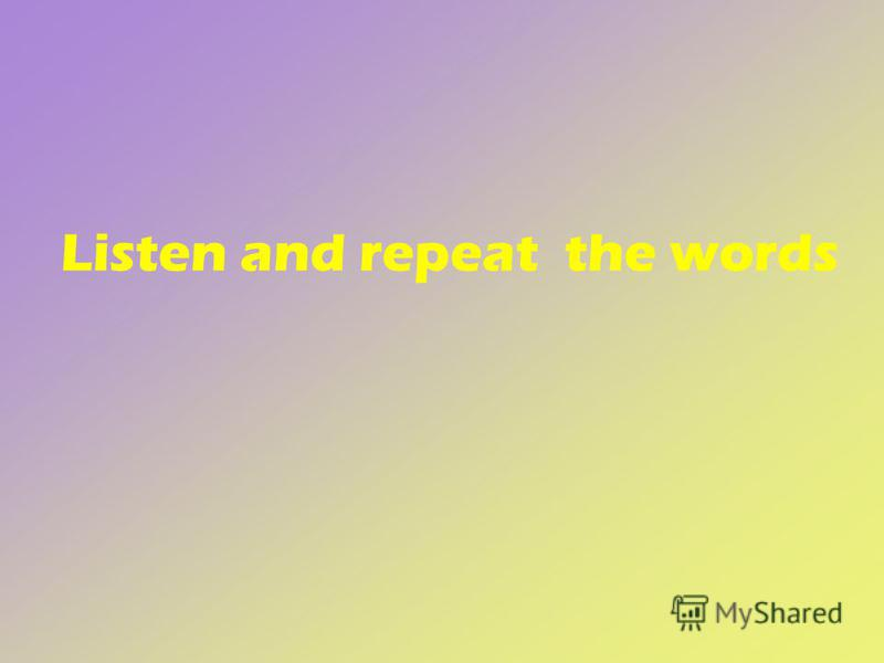 Listen and repeat the words