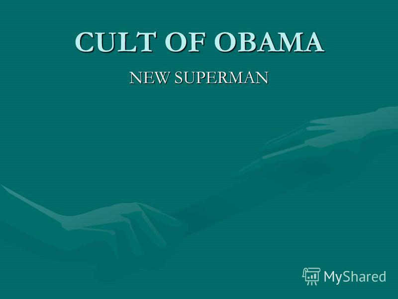 CULT OF OBAMA NEW SUPERMAN