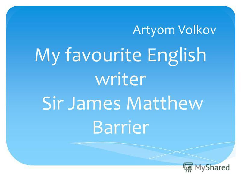 My favourite English writer Sir James Matthew Barrier Artyom Volkov