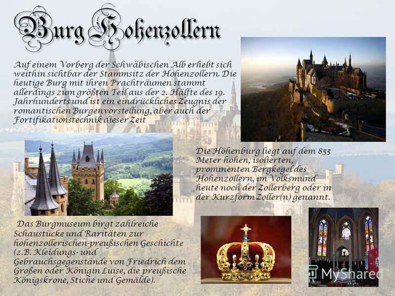 Burg Hohenzollern Die Höhenburg liegt auf dem 855 Meter hohen, isolierten, prominenten Bergkegel des Hohenzollern, im Volksmund heute noch der Zollerberg oder in der Kurzform Zoller(n) genannt. Auf einem Vorberg der Schwäbischen Alb erhebt sich weith
