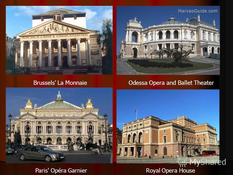 Brussels' La MonnaieOdessa Opera and Ballet Theater Paris' Opéra Garnier Royal Opera House