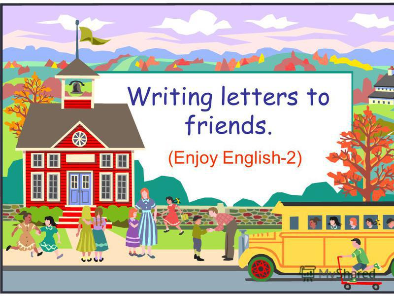 Writing letters to friends. (Enjoy English-2)