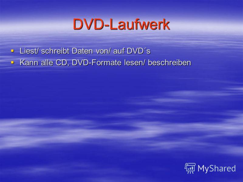 DVD-Laufwerk Liest/ schreibt Daten von/ auf DVD´s Liest/ schreibt Daten von/ auf DVD´s Kann alle CD, DVD-Formate lesen/ beschreiben Kann alle CD, DVD-Formate lesen/ beschreiben