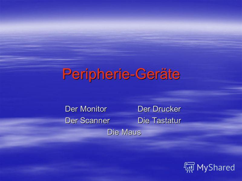 Peripherie-Geräte Der MonitorDer Drucker Der ScannerDie Tastatur Die Maus Die Maus
